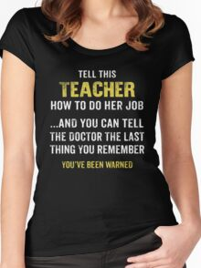 Warning! Don't Tell This Teacher How To Do Her Job. Funny Gift. Women's Fitted Scoop T-Shirt