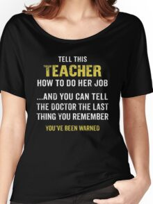 Warning! Don't Tell This Teacher How To Do Her Job. Funny Gift. Women's Relaxed Fit T-Shirt