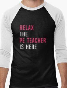 Relax The PE Teacher Is Here. Funny Gift. Men's Baseball ¾ T-Shirt