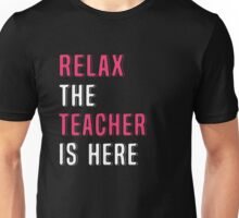 Relax The Teacher Is Here. Funny Gift. Unisex T-Shirt