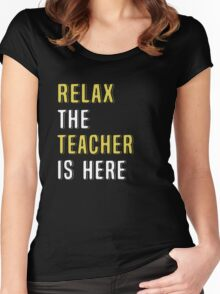 Relax The Teacher Is Here. Funny Gift. Women's Fitted Scoop T-Shirt