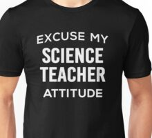 Excuse My Science Teacher Attitude. Funny Gift. Unisex T-Shirt