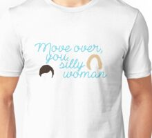 Move over, you silly woman Unisex T-Shirt