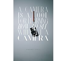 """""""A camera is a tool for learning how to see without a camera."""" – Dorothea Lange Photographic Print"""