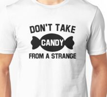 don't take candy from a strange Unisex T-Shirt