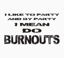 I like to party - Do burnouts (Black) T-Shirt