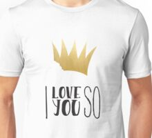 I Love you so - wild things Unisex T-Shirt