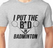 BAD IN BADMINTON Unisex T-Shirt