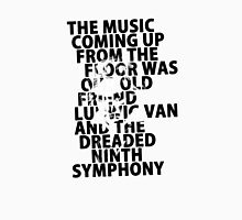 A Clockwork Orange - The Music Coming Up From The Floor Was Our Old Friend Ludwig Van And The Dreaded Ninth Symphony Unisex T-Shirt