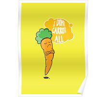 I Dont Carrot All Poster