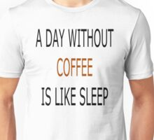 Funny Quote about Coffee Unisex T-Shirt