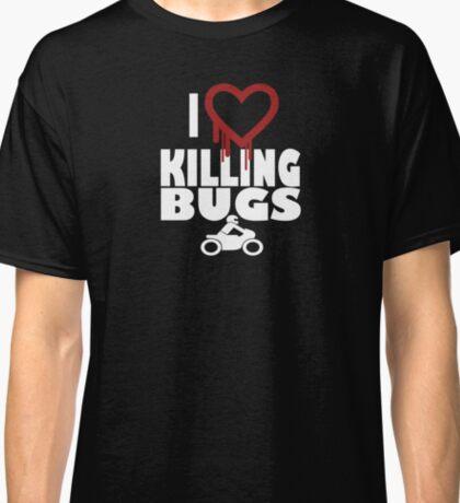 I love killing bugs Classic T-Shirt