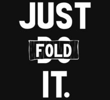 Just fold it by PokerTShirts