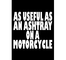 As useful as an ashtray on a motorcycle Photographic Print
