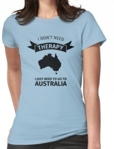 I don't need therapy - I just need to go to Australia Womens Fitted T-Shirt