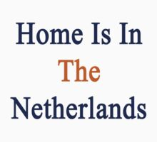 Home Is In The Netherlands  by supernova23