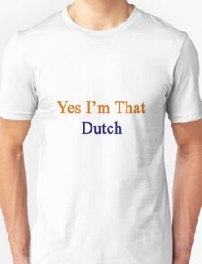 Yes I'm That Dutch  Unisex T-Shirt