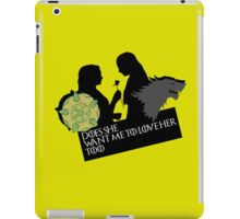 Sansa/Margaery - Does she want me to love her too?  iPad Case/Skin