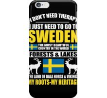 Sweden - I Just Need To Go To Sweden iPhone Case/Skin