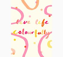live life colourfully Unisex T-Shirt