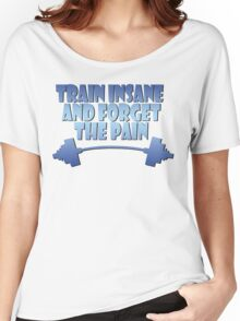 train insane and forget the pain blue Women's Relaxed Fit T-Shirt