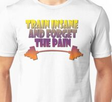 train insane and forget the pain summer  Unisex T-Shirt