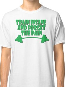 train insane and forget the pain green Classic T-Shirt