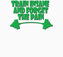 train insane and forget the pain green Unisex T-Shirt