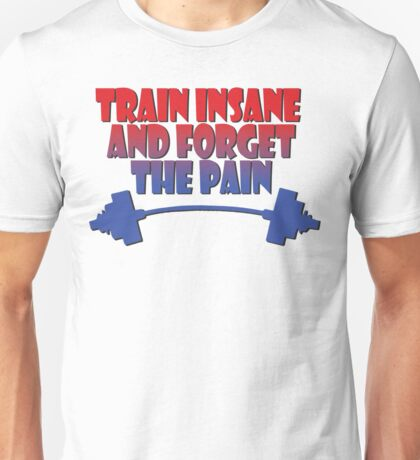 train insane and forget the pain red blue Unisex T-Shirt