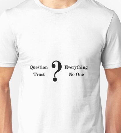 Question Everything, Trust No One Unisex T-Shirt