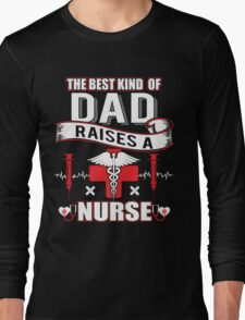 Best Kind Of Dad Raises A Nurse - Father's Day Gift Long Sleeve T-Shirt