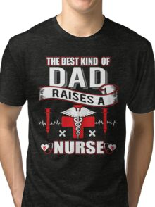 Best Kind Of Dad Raises A Nurse - Father's Day Gift Tri-blend T-Shirt