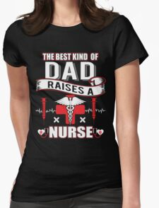 Best Kind Of Dad Raises A Nurse - Father's Day Gift Womens Fitted T-Shirt