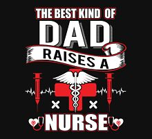 Best Kind Of Dad Raises A Nurse - Father's Day Gift Unisex T-Shirt