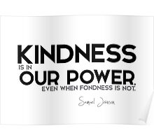 kindness is in our power - samuel johnson Poster