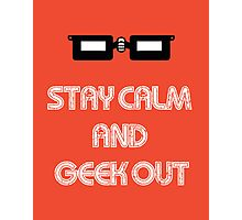 Stay Calm and Geek Out Photographic Print