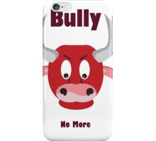 Bully no more iPhone Case/Skin