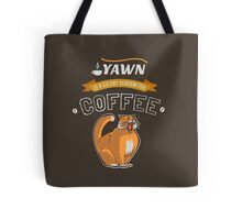 Yawn is a silent scream for coffee Tote Bag