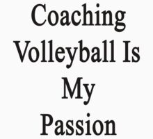 Coaching Volleyball Is My Passion  by supernova23