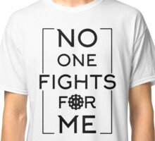 No one fights for me Classic T-Shirt