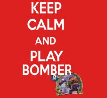 Keep Calm And Play Bomber by VigorousDuck