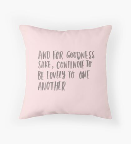 For Goodness Sake, Be Lovely To One Another Throw Pillow