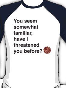 You seem somewhat familiar... T-Shirt