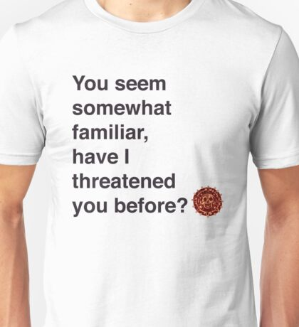 You seem somewhat familiar... Unisex T-Shirt
