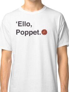 'Ello Poppet. Classic T-Shirt