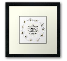 I'd rather wear flowers in my hair than diamonds around my neck Framed Print