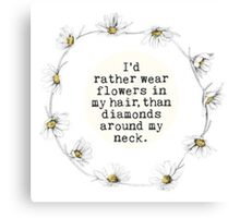I'd rather wear flowers in my hair than diamonds around my neck Canvas Print