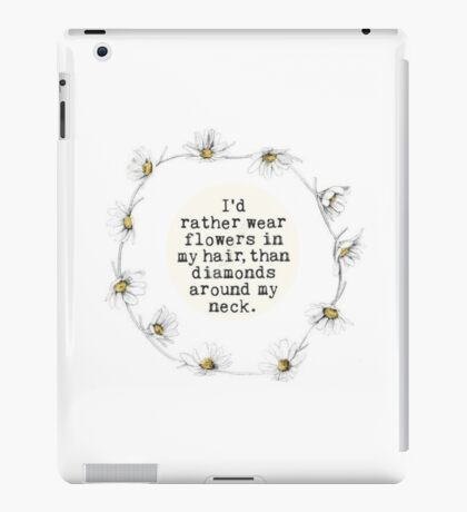 I'd rather wear flowers in my hair than diamonds around my neck iPad Case/Skin