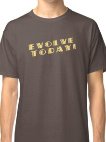 Evolve Today! Classic T-Shirt