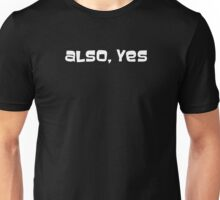 Also Yes Unisex T-Shirt